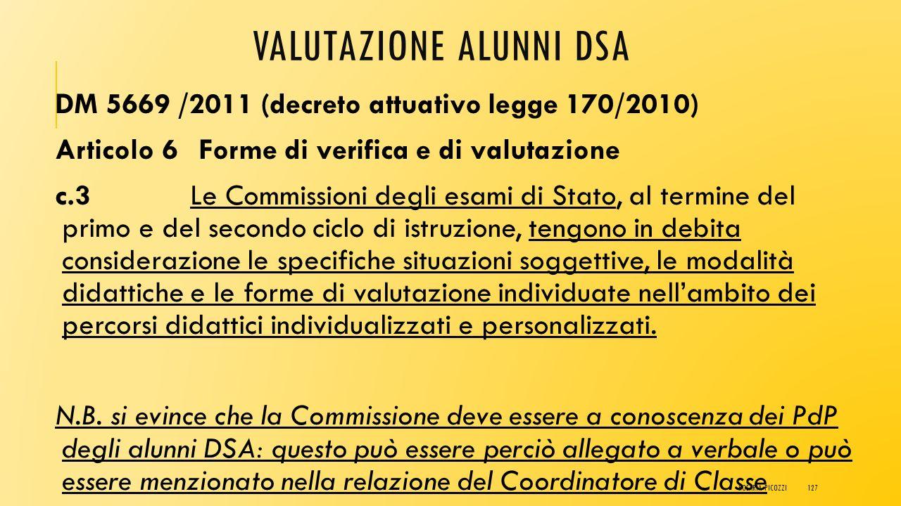 VALUTAZIONE ALUNNI DSA DM 5669 /2011 (decreto attuativo legge 170/2010) Articolo 6 Forme di verifica e di valutazione c.2Le Istituzioni scolastiche ad