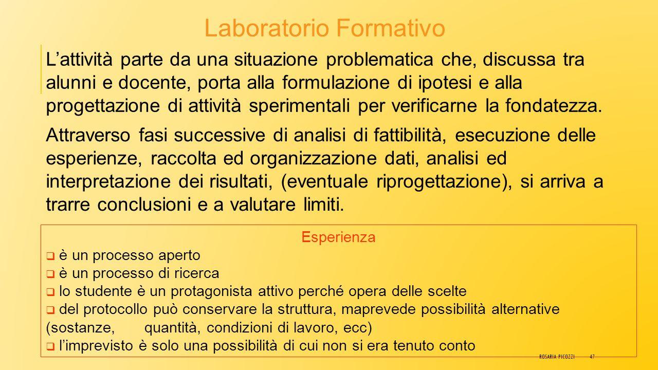 Laboratorio Addestrativo L'obiettivo è quello di far apprendere delle metodiche. Attraverso ripetute esercitazioni l'allievo, comunque passivo, impara