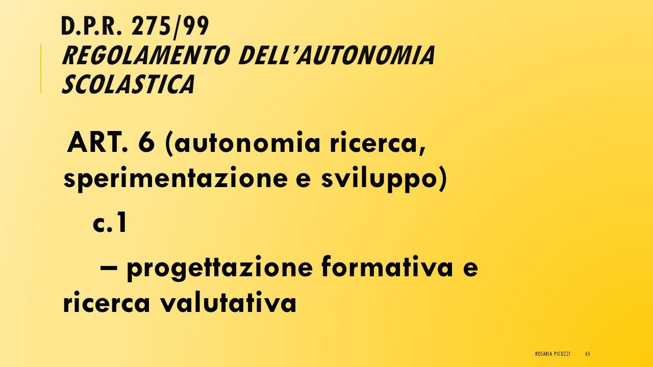 D.P.R. 275/99 REGOLAMENTO DELL'AUTONOMIA SCOLASTICA ART. 4 (autonomia didattica) c.4 – valutazione degli alunni – individuazione modalità e criteri –