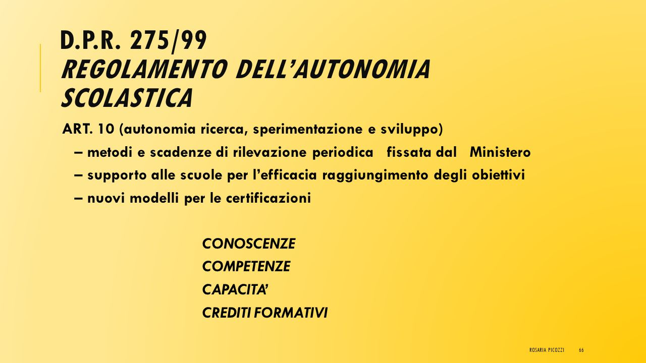 D.P.R. 275/99 REGOLAMENTO DELL'AUTONOMIA SCOLASTICA ART. 6 (autonomia ricerca, sperimentazione e sviluppo) c.1 – progettazione formativa e ricerca val