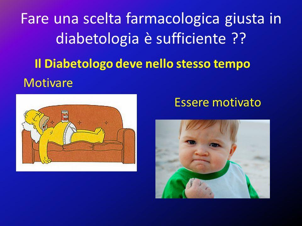 Fare una scelta farmacologica giusta in diabetologia è sufficiente ?? Il Diabetologo deve nello stesso tempo Motivare Essere motivato