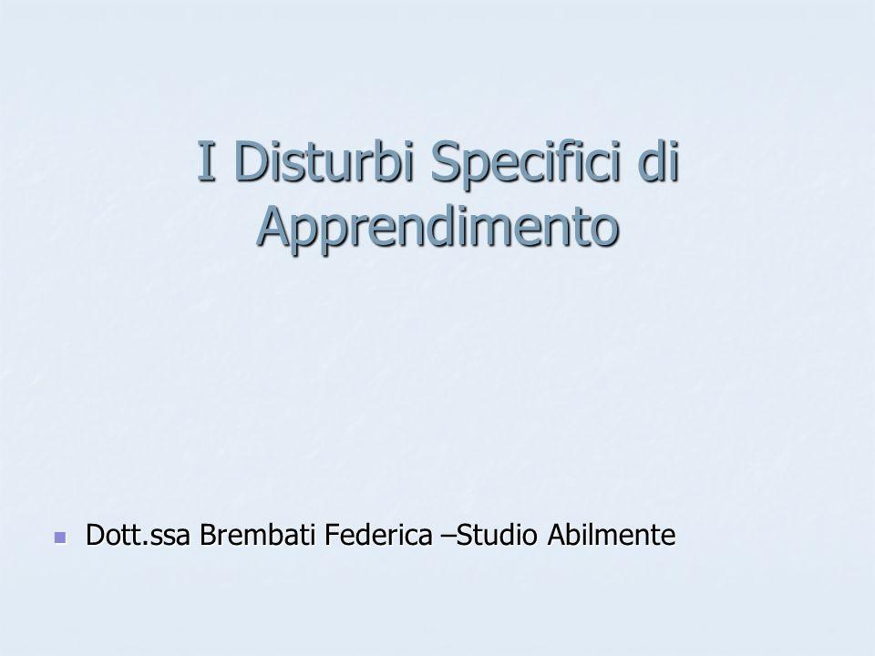 I Disturbi Specifici di Apprendimento Dott.ssa Brembati Federica –Studio Abilmente Dott.ssa Brembati Federica –Studio Abilmente