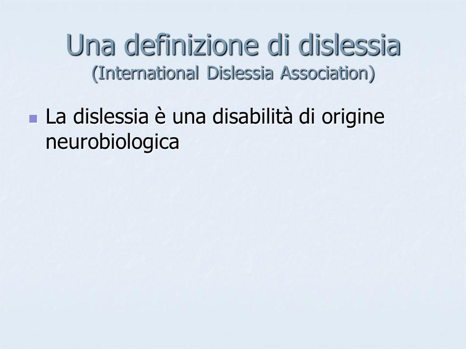 Una definizione di dislessia (International Dislessia Association) La dislessia è una disabilità di origine neurobiologica La dislessia è una disabilità di origine neurobiologica