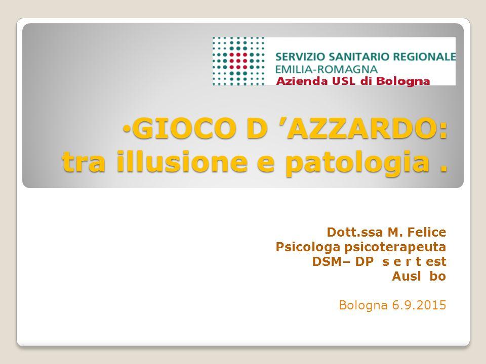 GIOCO D 'AZZARDO: tra illusione e patologia.GIOCO D 'AZZARDO: tra illusione e patologia.