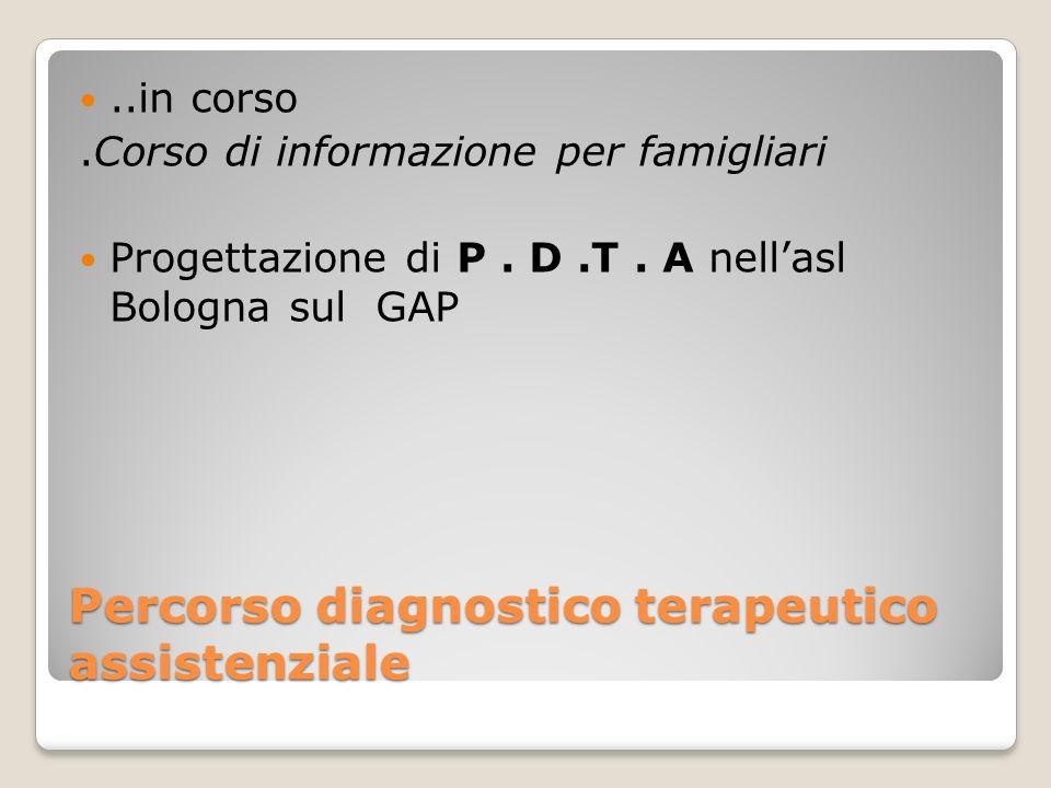 Percorso diagnostico terapeutico assistenziale..in corso.Corso di informazione per famigliari Progettazione di P.
