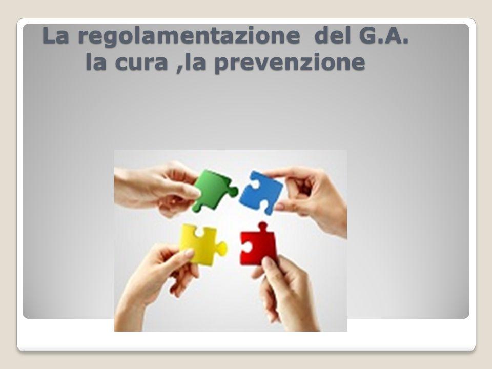 La regolamentazione del G.A. la cura,la prevenzione