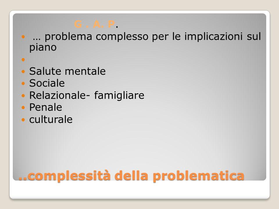 ..complessità della problematica G.A. P.