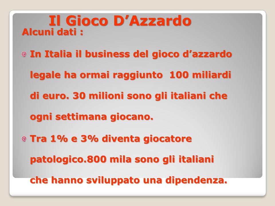 Il Gioco D'Azzardo Alcuni dati : In Italia il business del gioco d'azzardo legale ha ormai raggiunto 100 miliardi di euro.