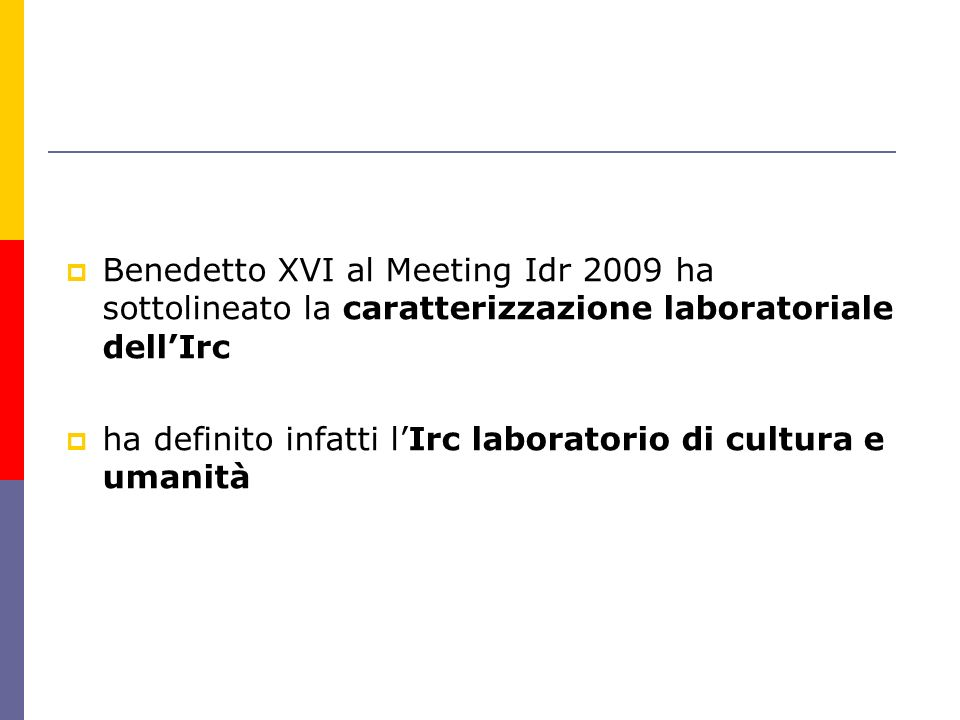  Benedetto XVI al Meeting Idr 2009 ha sottolineato la caratterizzazione laboratoriale dell'Irc  ha definito infatti l'Irc laboratorio di cultura e u