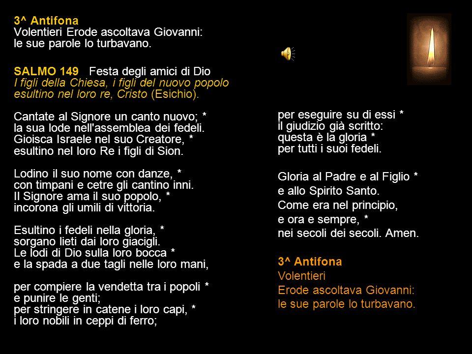 3^ Antifona Volentieri Erode ascoltava Giovanni: le sue parole lo turbavano.