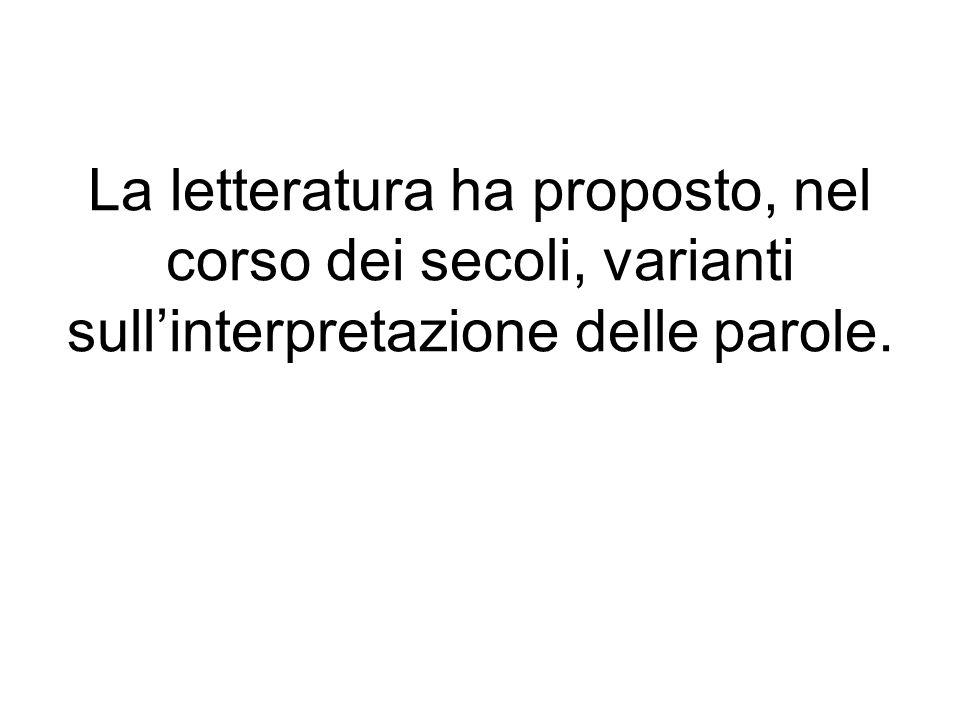 La letteratura ha proposto, nel corso dei secoli, varianti sull'interpretazione delle parole.