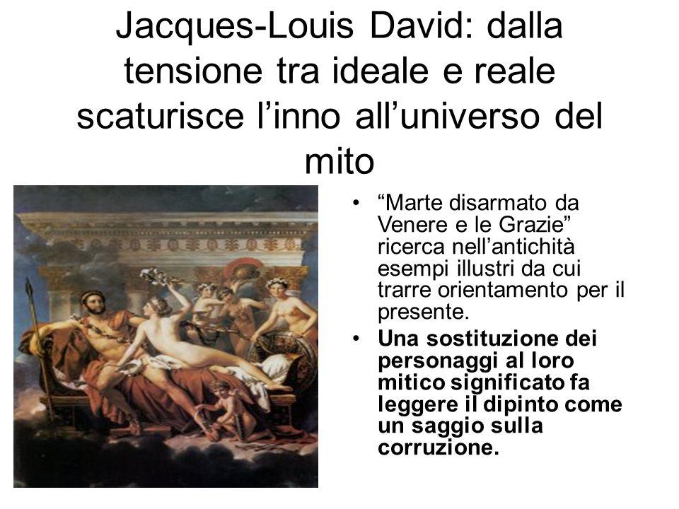 Jacques-Louis David: dalla tensione tra ideale e reale scaturisce l'inno all'universo del mito Marte disarmato da Venere e le Grazie ricerca nell'antichità esempi illustri da cui trarre orientamento per il presente.