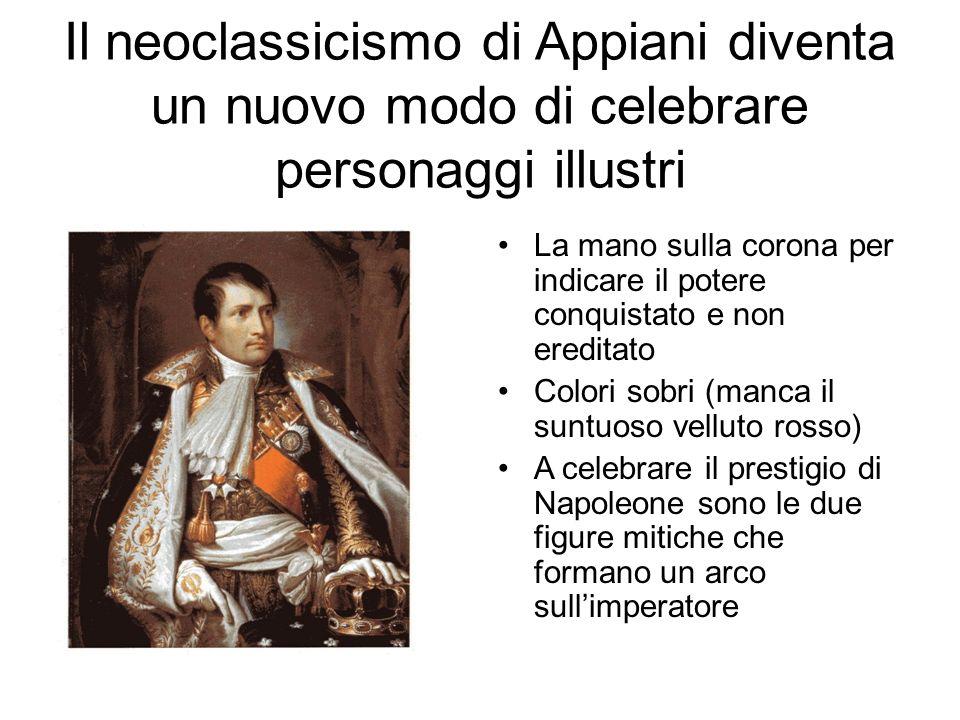 Il neoclassicismo di Appiani diventa un nuovo modo di celebrare personaggi illustri La mano sulla corona per indicare il potere conquistato e non ereditato Colori sobri (manca il suntuoso velluto rosso) A celebrare il prestigio di Napoleone sono le due figure mitiche che formano un arco sull'imperatore