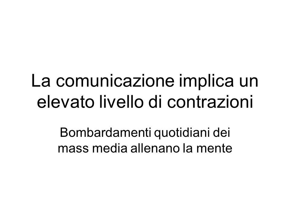 La comunicazione implica un elevato livello di contrazioni Bombardamenti quotidiani dei mass media allenano la mente