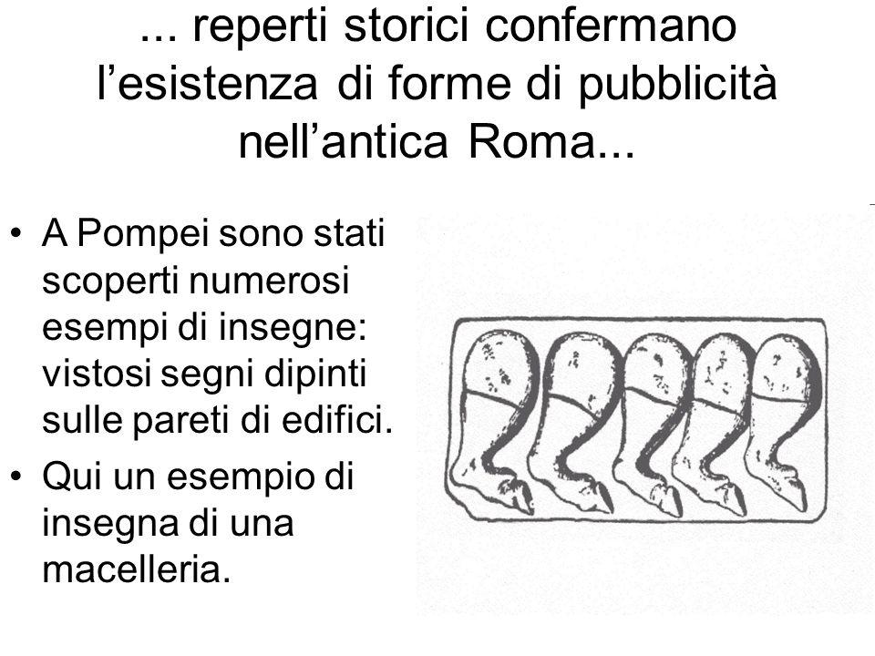 ...reperti storici confermano l'esistenza di forme di pubblicità nell'antica Roma...