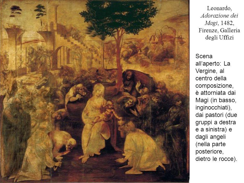 Leonardo, Adorazione dei Magi, 1482, Firenze, Galleria degli Uffizi Scena all'aperto: La Vergine, al centro della composizione, è attorniata dai Magi