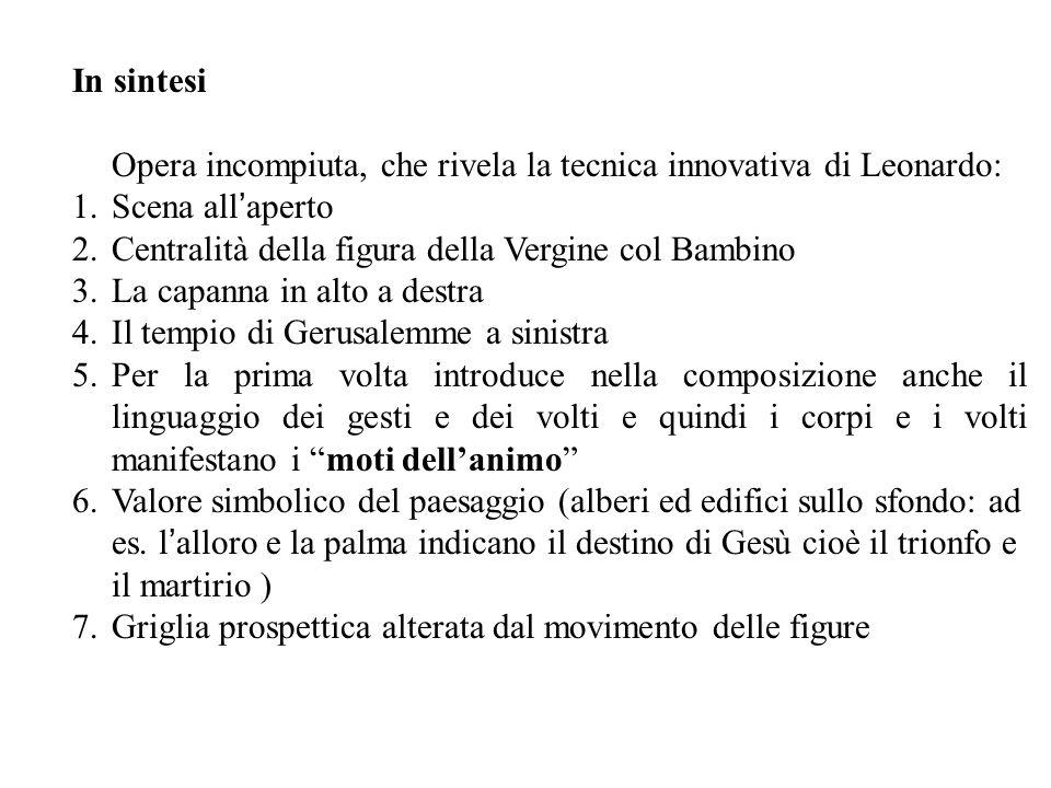 In sintesi Opera incompiuta, che rivela la tecnica innovativa di Leonardo: 1.Scena all'aperto 2.Centralità della figura della Vergine col Bambino 3.La