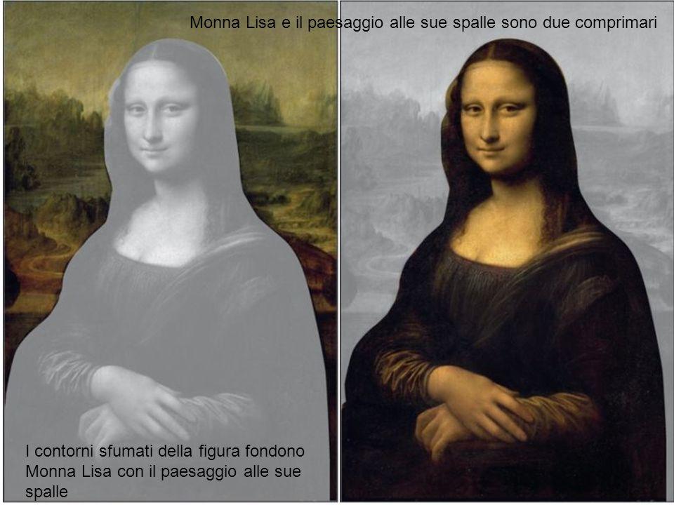 Monna Lisa e il paesaggio alle sue spalle sono due comprimari I contorni sfumati della figura fondono Monna Lisa con il paesaggio alle sue spalle