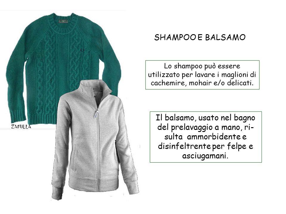 SHAMPOO E BALSAMO Il balsamo, usato nel bagno del prelavaggio a mano, ri- sulta ammorbidente e disinfeltrente per felpe e asciugamani.