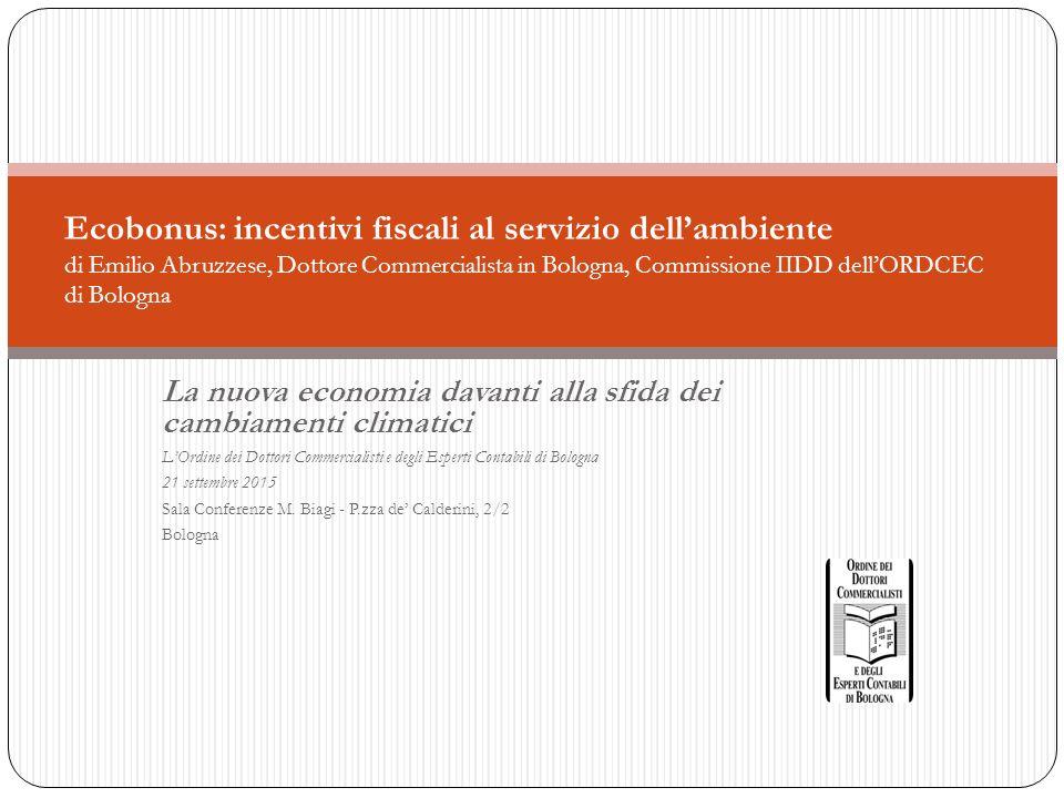 La nuova economia davanti alla sfida dei cambiamenti climatici L'Ordine dei Dottori Commercialisti e degli Esperti Contabili di Bologna 21 settembre 2015 Sala Conferenze M.