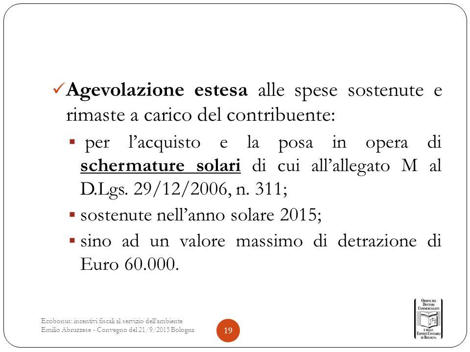 Agevolazione estesa alle spese sostenute e rimaste a carico del contribuente:  per l'acquisto e la posa in opera di schermature solari di cui all'allegato M al D.Lgs.