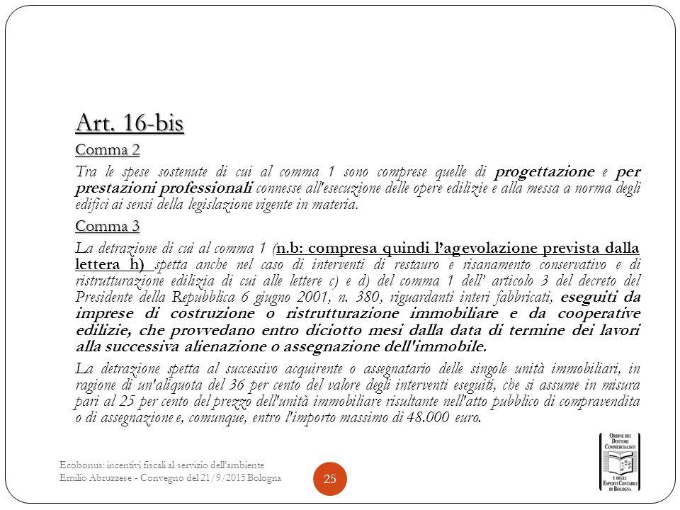 Art. 16-bis Comma 2 Tra le spese sostenute di cui al comma 1 sono comprese quelle di progettazione e per prestazioni professionali connesse all'esecuz