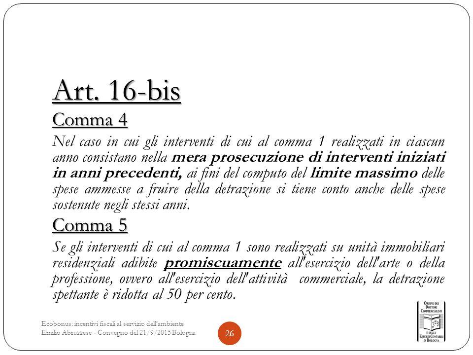 Art. 16-bis Comma 4 Nel caso in cui gli interventi di cui al comma 1 realizzati in ciascun anno consistano nella mera prosecuzione di interventi inizi