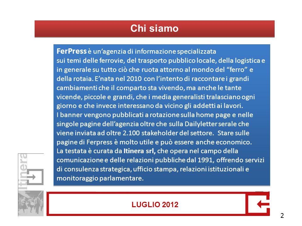 Chi siamo LUGLIO 2012 FerPress è un'agenzia di informazione specializzata sui temi delle ferrovie, del trasporto pubblico locale, della logistica e in