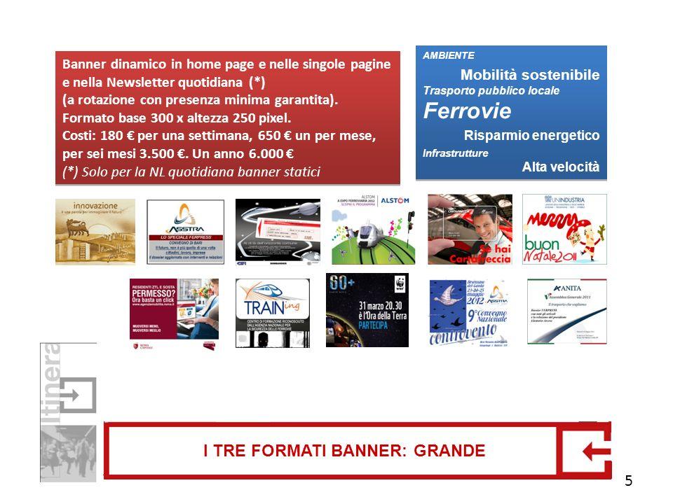 I TRE FORMATI BANNER: GRANDE Banner dinamico in home page e nelle singole pagine e nella Newsletter quotidiana (*) (a rotazione con presenza minima garantita).