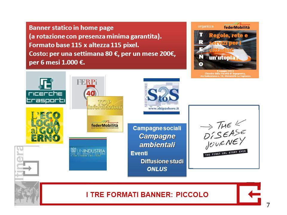I TRE FORMATI BANNER: PICCOLO Banner statico in home page (a rotazione con presenza minima garantita). Formato base 115 x altezza 115 pixel. Costo: pe