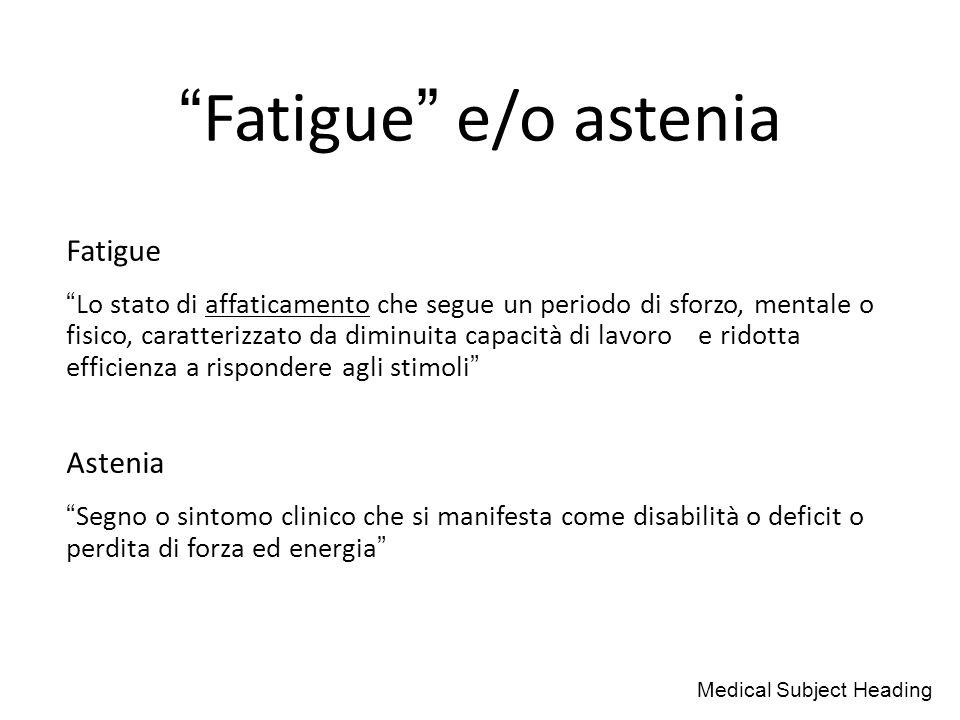 """""""Fatigue"""" e/o astenia Fatigue """"Lo stato di affaticamento che segue un periodo di sforzo, mentale o fisico, caratterizzato da diminuita capacità di lav"""