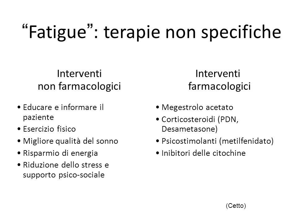 """""""Fatigue"""": terapie non specifiche Educare e informare il paziente Esercizio fisico Migliore qualità del sonno Risparmio di energia Riduzione dello str"""