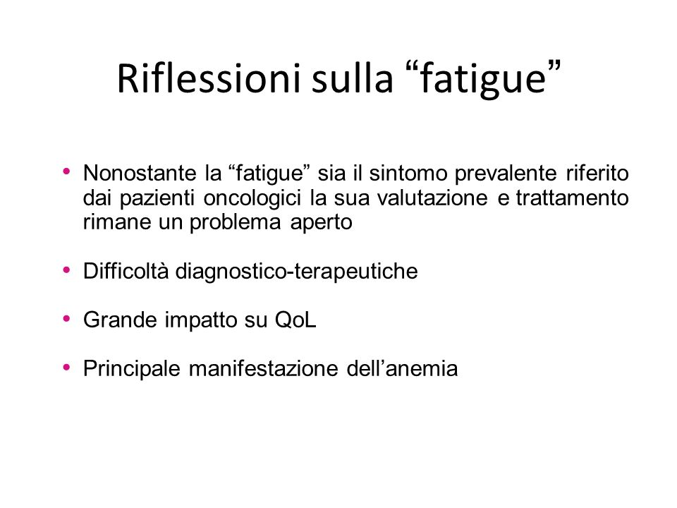"""Riflessioni sulla """"fatigue"""" Nonostante la """"fatigue"""" sia il sintomo prevalente riferito dai pazienti oncologici la sua valutazione e trattamento rimane"""
