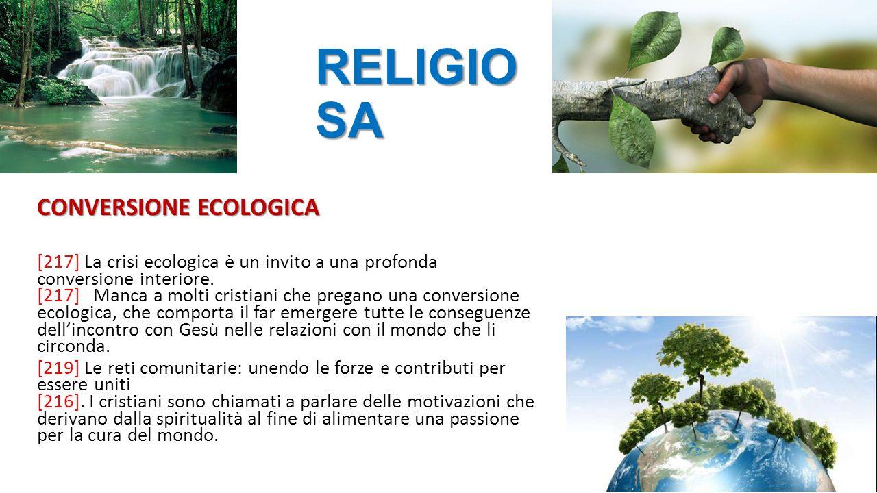 5 CONVERSIONE ECOLOGICA [217] La crisi ecologica è un invito a una profonda conversione interiore.