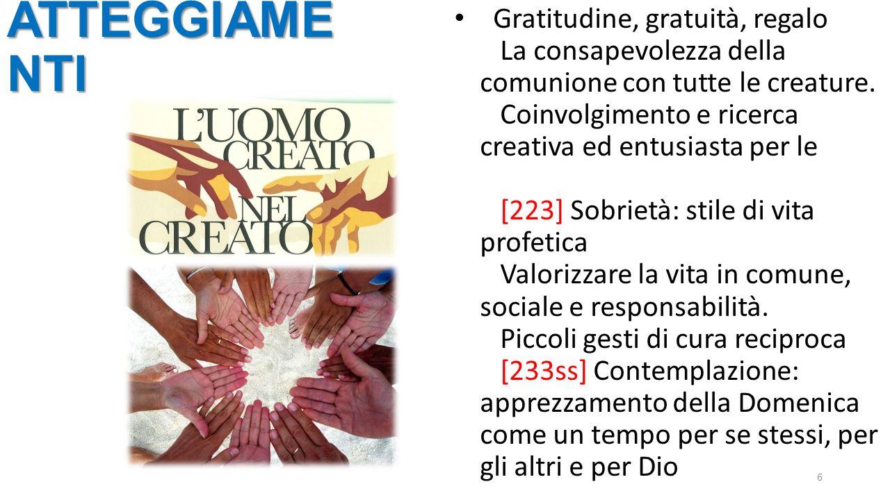 6 Gratitudine, gratuità, regalo La consapevolezza della comunione con tutte le creature.