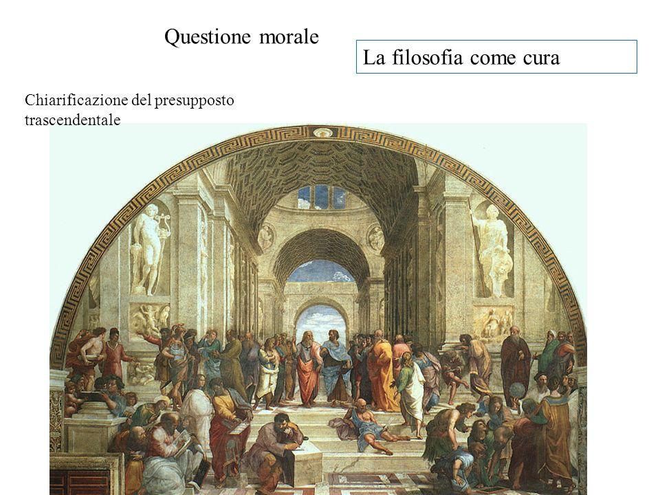 Questione morale La filosofia come cura Chiarificazione del presupposto trascendentale