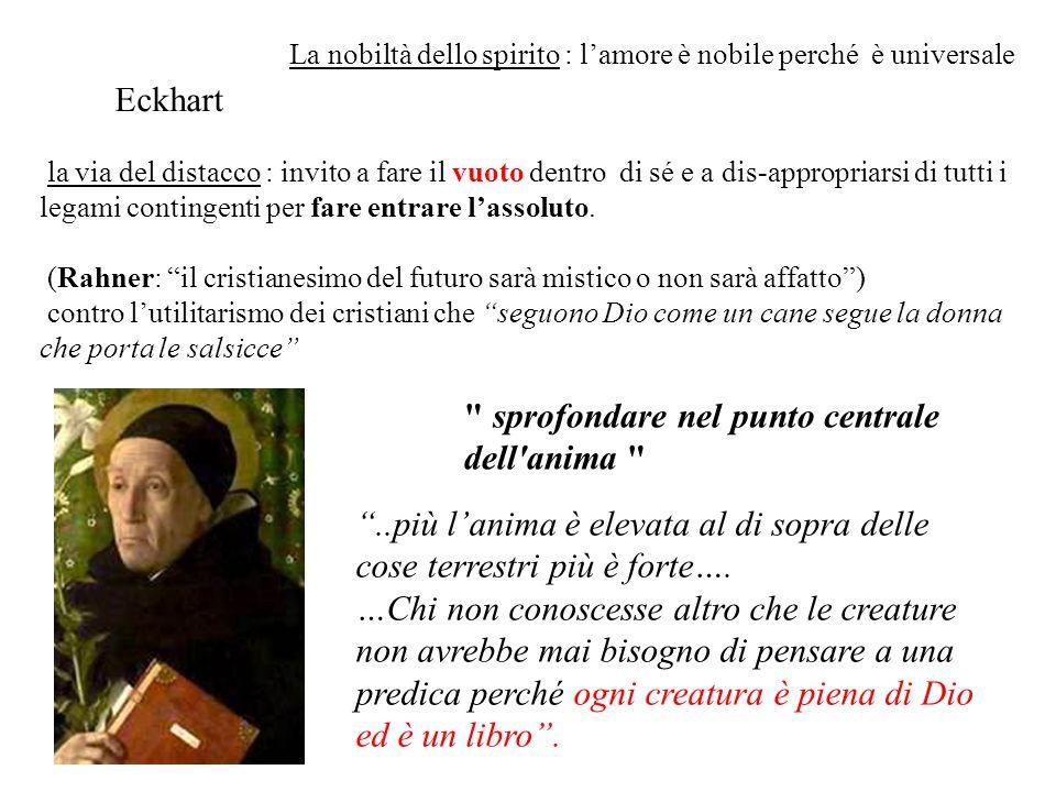 Eckhart la via del distacco : invito a fare il vuoto dentro di sé e a dis-appropriarsi di tutti i legami contingenti per fare entrare l'assoluto.