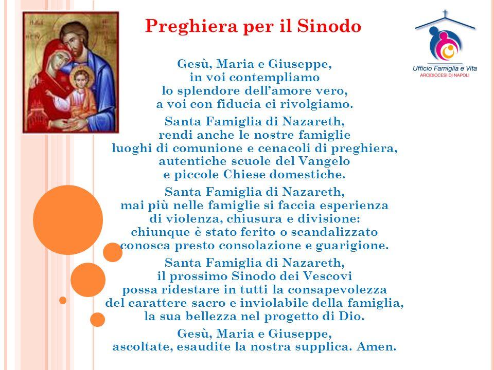 Preghiera per il Sinodo Gesù, Maria e Giuseppe, in voi contempliamo lo splendore dell'amore vero, a voi con fiducia ci rivolgiamo.