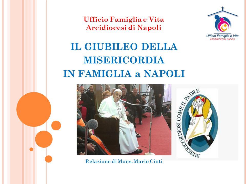 Ufficio Famiglia e Vita Arcidiocesi di Napoli IL GIUBILEO DELLA MISERICORDIA IN FAMIGLIA a NAPOLI Relazione di Mons.
