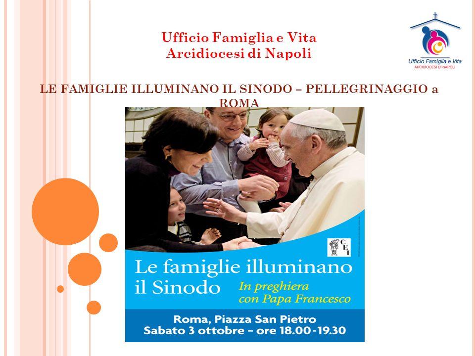 Ufficio Famiglia e Vita Arcidiocesi di Napoli LE FAMIGLIE ILLUMINANO IL SINODO – PELLEGRINAGGIO a ROMA