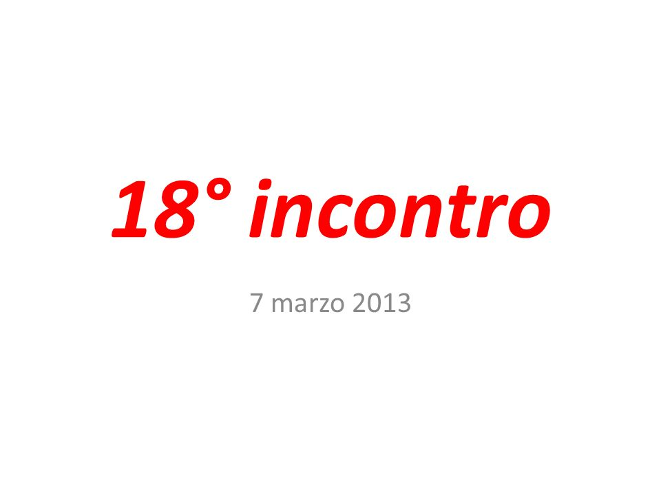 18° incontro 7 marzo 2013