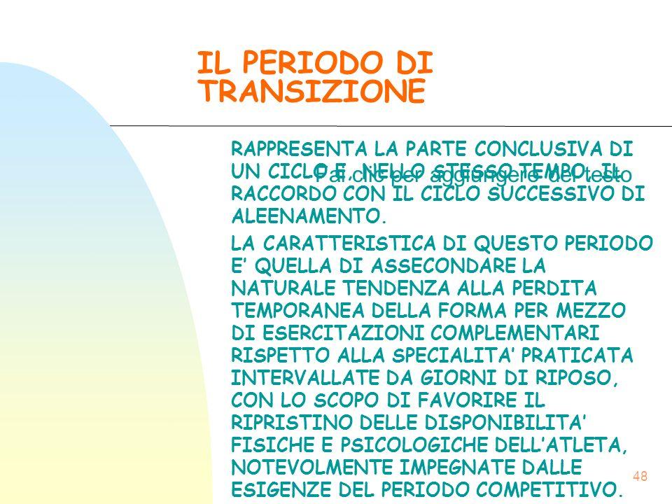 Fai clic per aggiungere del testo 48 IL PERIODO DI TRANSIZIONE RAPPRESENTA LA PARTE CONCLUSIVA DI UN CICLO E, NELLO STESSO TEMPO, IL RACCORDO CON IL CICLO SUCCESSIVO DI ALEENAMENTO.