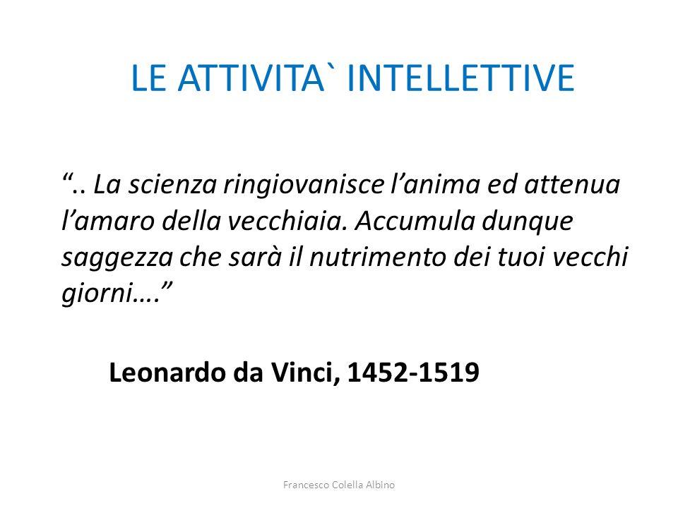 """Francesco Colella Albino LE ATTIVITA` INTELLETTIVE """".. La scienza ringiovanisce l'anima ed attenua l'amaro della vecchiaia. Accumula dunque saggezza c"""