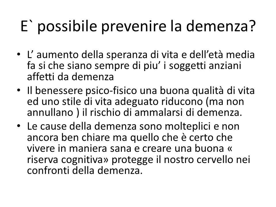 E` possibile prevenire la demenza? L' aumento della speranza di vita e dell'età media fa si che siano sempre di piu' i soggetti anziani affetti da dem
