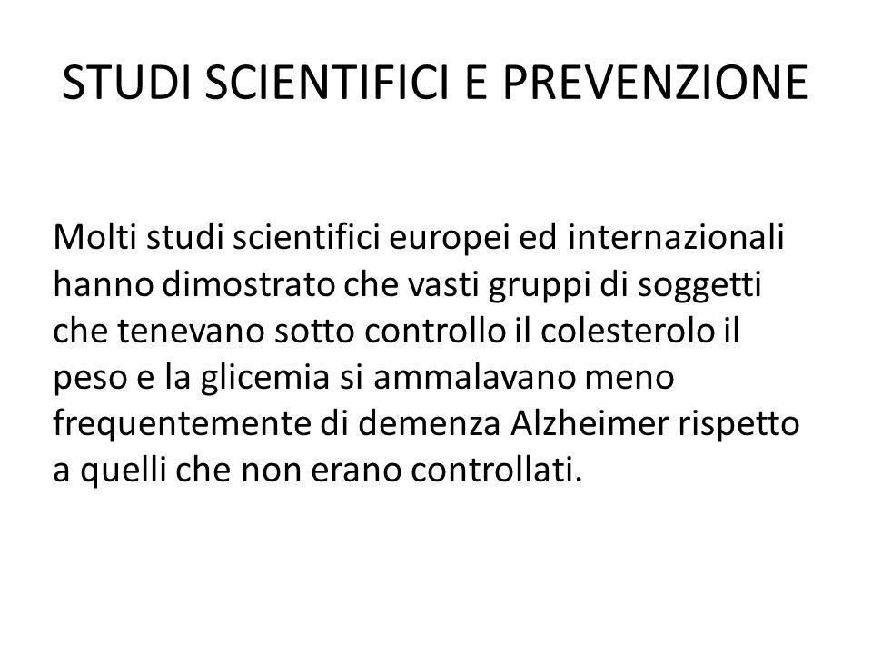 STUDI SCIENTIFICI E PREVENZIONE Molti studi scientifici europei ed internazionali hanno dimostrato che vasti gruppi di soggetti che tenevano sotto con