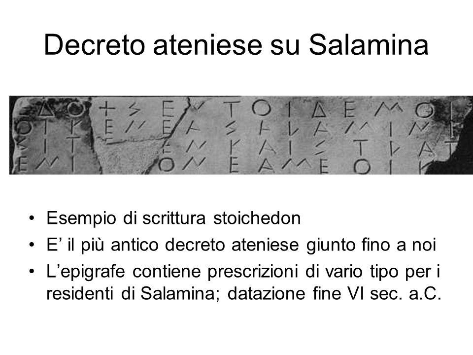 Decreto ateniese su Salamina Esempio di scrittura stoichedon E' il più antico decreto ateniese giunto fino a noi L'epigrafe contiene prescrizioni di v
