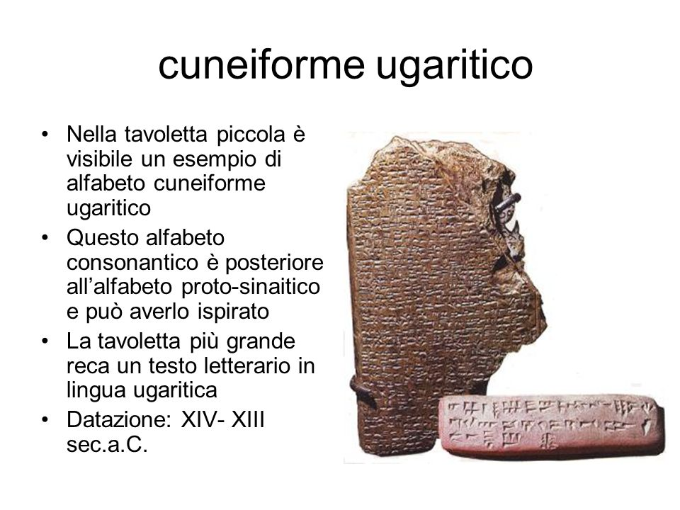 cuneiforme ugaritico Nella tavoletta piccola è visibile un esempio di alfabeto cuneiforme ugaritico Questo alfabeto consonantico è posteriore all'alfa