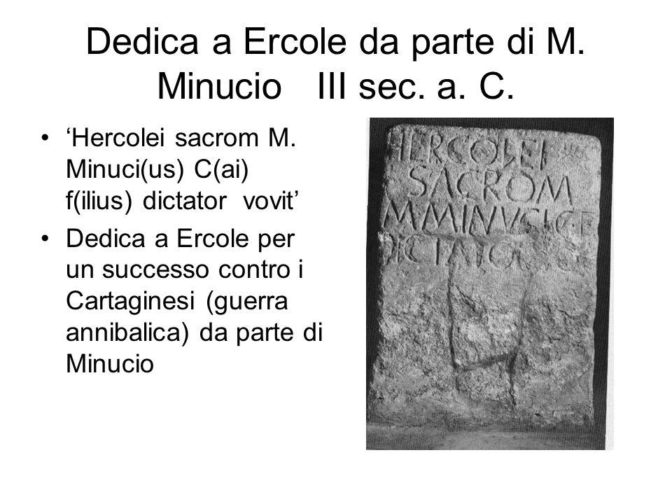 Dedica a Ercole da parte di M. Minucio III sec. a. C. 'Hercolei sacrom M. Minuci(us) C(ai) f(ilius) dictator vovit' Dedica a Ercole per un successo co