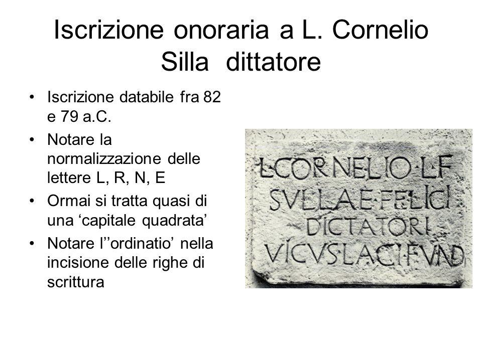 Iscrizione onoraria a L. Cornelio Silla dittatore Iscrizione databile fra 82 e 79 a.C. Notare la normalizzazione delle lettere L, R, N, E Ormai si tra