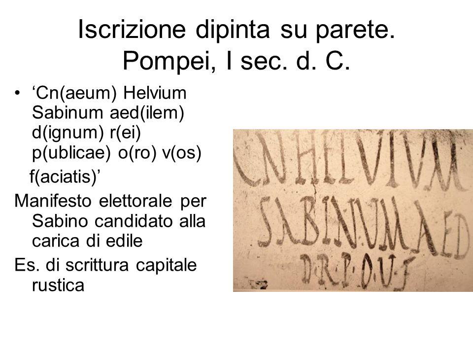 Iscrizione dipinta su parete. Pompei, I sec. d. C. 'Cn(aeum) Helvium Sabinum aed(ilem) d(ignum) r(ei) p(ublicae) o(ro) v(os) f(aciatis)' Manifesto ele